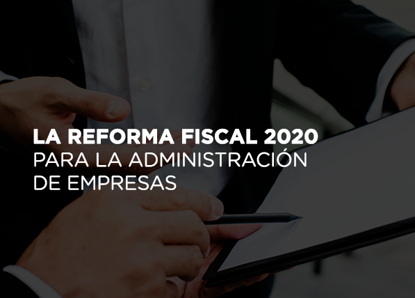 La reforma fiscal 2020 en la administración de empresas